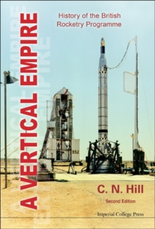 Vertical Empire, A: History Of The British Rocketry Programme, Hardback Book