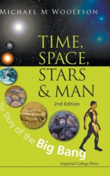 Time, Space, Stars And Man: The Story Of The Big Bang (2nd Edition), Hardback Book
