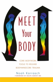 Meet Your Body : Core Bodywork Tools to Release Bodymindcore Trauma, Paperback / softback Book