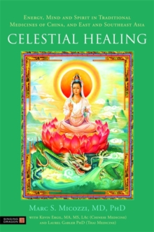 Celestial Healing : Energy, Mind and Spirit in Traditional Medicines of China, and East and Southeast Asia, Hardback Book