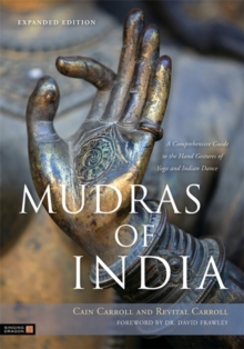 Mudras of India : A Comprehensive Guide to the Hand Gestures of Yoga and Indian Dance, Paperback / softback Book