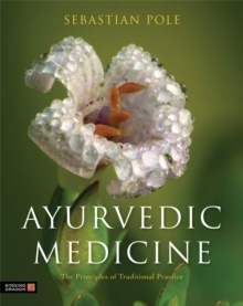 Ayurvedic Medicine : The Principles of Traditional Practice, Hardback Book