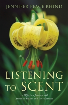 Listening to Scent : An Olfactory Journey with Aromatic Plants and Their Extracts, Paperback / softback Book
