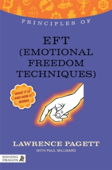 Principles of EFT (Emotional Freedom Technique) : What it is, How it Works, and What it Can Do for You, Paperback / softback Book