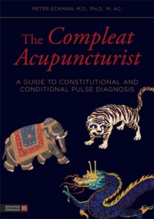 The Compleat Acupuncturist : A Guide to Constitutional and Conditional Pulse Diagnosis, Paperback / softback Book