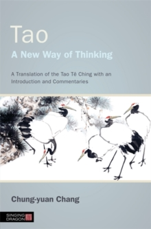 Tao - A New Way of Thinking : A Translation of the Tao Te Ching with an Introduction and Commentaries, Paperback / softback Book