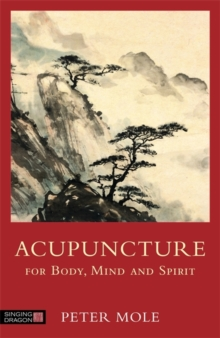 Acupuncture for Body, Mind and Spirit, Paperback / softback Book