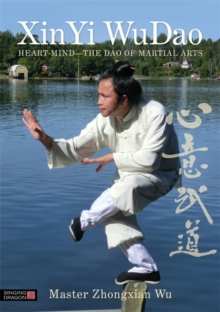 XinYi WuDao : Heart-Mind - the Dao of Martial Arts, Paperback / softback Book