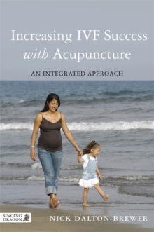 Increasing IVF Success with Acupuncture : An Integrated Approach, Paperback / softback Book
