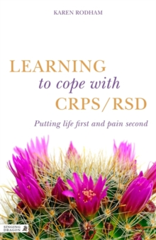 Learning to Cope with CRPS / RSD : Putting Life First and Pain Second, Paperback / softback Book