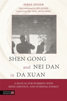Shen Gong and Nei Dan in Da Xuan : A Manual for Working with Mind, Emotion, and Internal Energy, Paperback / softback Book
