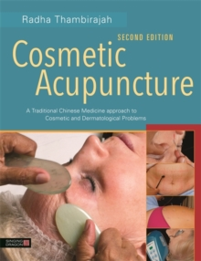 Cosmetic Acupuncture, Second Edition : A Traditional Chinese Medicine Approach to Cosmetic and Dermatological Problems, Hardback Book