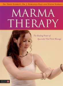 Marma Therapy : The Healing Power of Ayurvedic Vital Point Massage, Hardback Book