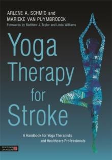 Yoga Therapy for Stroke : A Handbook for Yoga Therapists and Healthcare Professionals, Paperback / softback Book