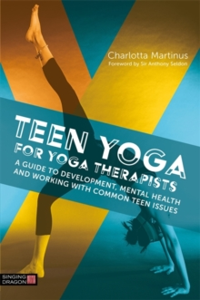 Teen Yoga For Yoga Therapists : A Guide to Development, Mental Health and Working with Common Teen Issues, Paperback / softback Book