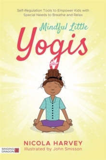 Mindful Little Yogis : Self-Regulation Tools to Empower Kids with Special Needs to Breathe and Relax, Paperback / softback Book