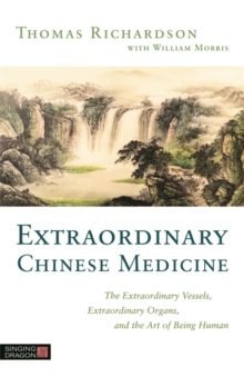 Extraordinary Chinese Medicine : The Extraordinary Vessels, Extraordinary Organs, and the Art of Being Human, Paperback / softback Book