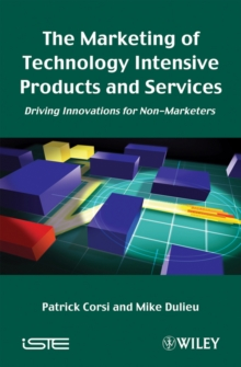 The Marketing of Technology Intensive Products and Services : Driving Innovations for Non-Marketers, Hardback Book
