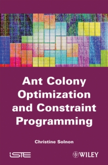 Ant Colony Optimization and Constraint Programming, Hardback Book