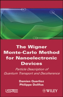 The Wigner Monte-Carlo Method for Nanoelectronic Devices : Particle Description of Quantum Transport and Decoherence, Hardback Book