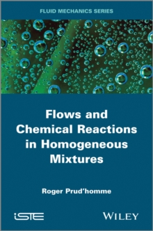Flows and Chemical Reactions in Homogeneous Mixtures, Hardback Book