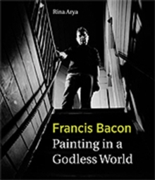 Francis Bacon : Painting in a Godless World, Hardback Book