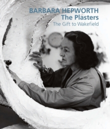 Barbara Hepworth: The Plasters : The Gift to Wakefield, Paperback Book