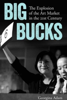 Big Bucks : The Explosion of the Art Market in the 21st Century, Paperback / softback Book
