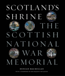Scotland's Shrine : The Scottish National War Memorial, Hardback Book