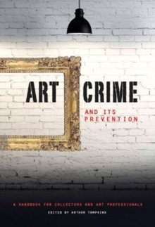 Art Crime and its Prevention : A Handbook for Collectors and Art Professionals, Hardback Book