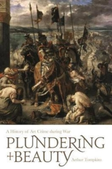 Plundering Beauty : A History of Art Crime during War, Hardback Book