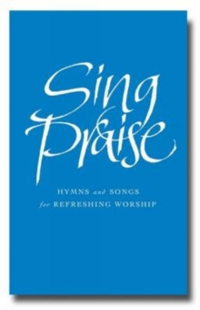 Sing Praise : Hymns and songs for refreshing worship, Hardback Book