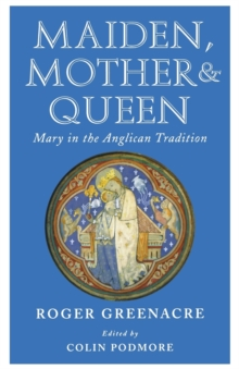 Maiden, Mother and Queen : Mary in the Anglican tradition, Paperback / softback Book