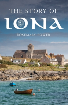 The Story of Iona : An illustrated history and guide, Paperback Book