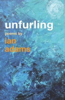 Unfurling : Poems by Ian Adams, Paperback / softback Book