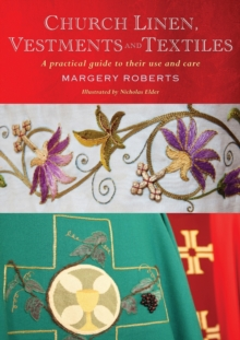 Church Linen, Vestments and Textiles : A Practical Guide to Their Use and Care, Paperback Book