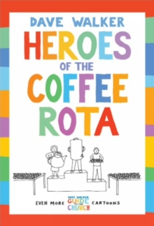 Heroes of the Coffee Rota : Even more Dave Walker Guide to the Church cartoons, Paperback / softback Book