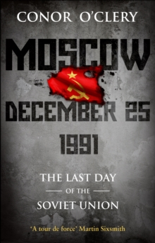 Moscow, December 25, 1991 : The Last Day Of The Soviet Union, Paperback / softback Book