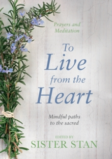 To Live from the Heart : Mindful Paths to the Sacred, Hardback Book
