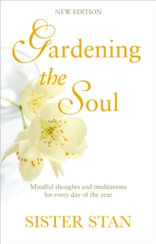 Gardening The Soul : Soothing seasonal thoughts for jaded modern souls - New Edition, Paperback / softback Book
