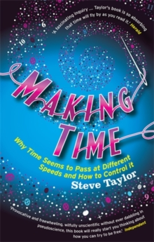 Making Time : Why Time Seems to Pass at Different Speeds and How to Control it, Paperback Book