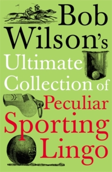 Bob Wilson's Ultimate Collection of Peculiar Sporting Lingo, Paperback Book