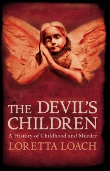 The Devil's Children : A History of Childhood and Murder, Hardback Book