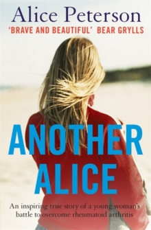 Another Alice : An Inspiring True Story of a Young Woman's Battle to Overcome Rheumatoid Arthritis, Paperback / softback Book