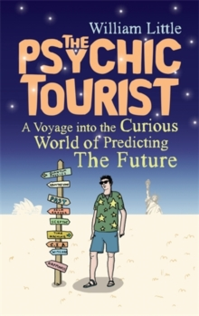 The Psychic Tourist : A Voyage into the Curious World of Predicting the Future, Hardback Book