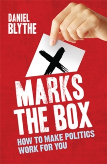 X Marks the Box : How to Make Politics Work for You, Paperback Book