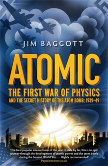 Atomic : The First War of Physics and the Secret History of the Atom Bomb 1939 -1949, Paperback Book