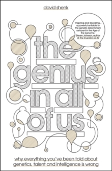 The Genius in All of Us : Why Everything You've Been Told About Genes, Talent and Intelligence is Wrong, Hardback Book