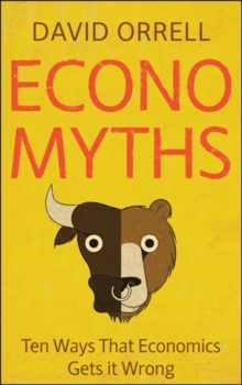 Economyths : Ten Ways That Economics Gets it Wrong, Paperback Book