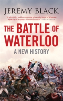 The Battle of Waterloo : A New History, Hardback Book